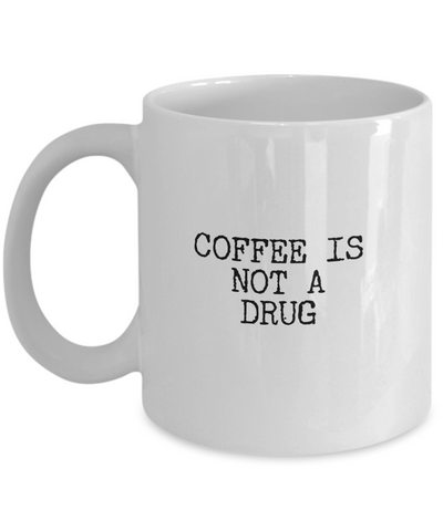 Coffee is not a drug - White - Coffee Mug - YesECart
