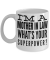 Best Gifts For Mother In Law - Mother In Law Mug - Funny Mother In Law Gifts Ideas - I am a Mother in Law Whats Your Superpower White Mug - Coffee Mug - YesECart