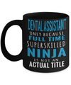 Dental Assistant Gifts For Women or Men - Funny Dental Assistant Graduation Gifts - Dental Assistant Mug - Dental Assistant Only Because Full Time Superskilled Ninja Is Not An Actual Title - Coffee Mug - YesECart