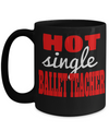 Funny Ballet Teacher Gifts - Ballet Teacher Mug - Hot Single Ballet Teacher Black Mug - Coffee Mug - YesECart