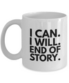 Positive - I Can. I Will . End Of Story (White) - Coffee Mug - YesECart