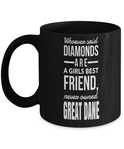 Great Dane Gifts-Great Dane Mug-Great Dane Mom-Whoever Said Diamonds are a Girls Best Friend Never Owned Great Dane Black Mug - Coffee Mug - YesECart