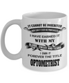 Best Optometrist Gifts For Woman - Eye Doctor Gifts - Funny Eye Doctor Mug - It Cannot Be Inherited Nor Can It Ever Be Purchased I Have Earned It With My Blood Sweat And Tears I Own It Forever The Title Optometrist - Coffee Mug - YesECart