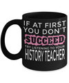 Best History Teacher Gifts - Funny History Teachers Mug - If at First You Dont Succeed Try Listening To Your History Teacher Black Mug - Coffee Mug - YesECart