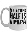 Best Papa Mug - Best Papa Gift Ideas - Nana Papa Gifts -Best Grandpa Gifts - Best Papa 15oz Coffee Mug  - My Other Half Is A Papa - Coffee Mug - YesECart