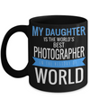 Funny Photographer Gifts For Women - Gift Ideas For Photographers - Photographer Coffee Mug - My Daughter Is The Worlds Best Photographer In The History Of World - Coffee Mug - YesECart