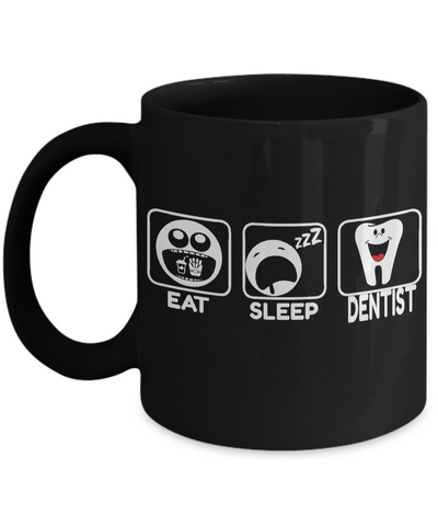Funny Dentist Gifts - Gift For Dentist - Dentist Mug - Eat Sleep Dentist - Coffee Mug - YesECart