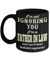 Best Birthday Gifts For Father In Law - Father In Law Coffee Mug - Gift Ideas For Father In Law  For Wedding - I am Not Ignoring You I am a Father In Law and Cant Hear Bullshit Anymore Black Mug - Coffee Mug - YesECart