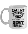 Funny Pharmacist Gifts For Women Or Men - Pharmacist Retirement Gift Idea - Funny Pharmacist Mug - Call Me When You Need A Best Pharmacist - Coffee Mug - YesECart