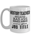 Best History Teacher Mug - 15oz History Teacher Coffee Mug -Teacher Gifts For Christmas - Funny Teacher Gift Ideas - Retirement Gifts For Teachers - History Teacher Because Bad Ass Miracle Worker Is Not An Official Job Title - Coffee Mug - YesECart