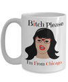 Bitch Please I Am From Chicago - Gifts For Women/Men - Funny Christmas Gifts - 15 Oz Funny Coffee Mug