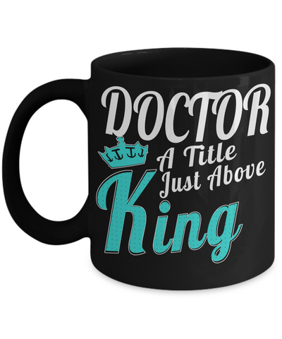 Medical Doctor Gifts - Doctor Office Gifts -Gifts Ideas For A Doctors - Best Funny Doctor Gift - Doctor Gag Gifts - Doctor Themed Gifts - Doctor a Title Just Above King Black Mug - Coffee Mug - YesECart