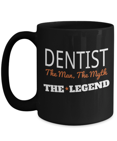 15oz Dentist Coffee Mug - Funny Dentist Mug - Gift For Dentist - Dentist Mug - Dentist The Man The Myth The Legend - Coffee Mug - YesECart