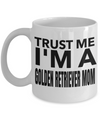 Golden Retriever Gifts-Golden Retriever Mug-Golden Retriever Mom-Trust Me I am a Golden Retriever Mom White Mug - Coffee Mug - YesECart
