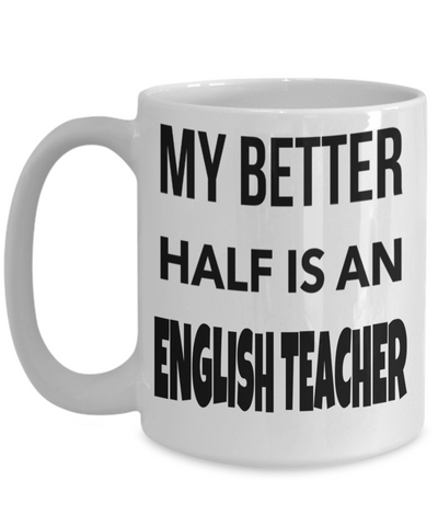 High School English Teacher Gift - Funny English Teacher Gifts - English Teacher Mug - My Better Half is an English Teacher White Mug - Coffee Mug - YesECart