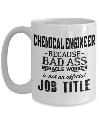 15oz Coffee Mug - Funny Chemical Engineering Gifts - Chemical Engineer Mug - Chemical Engineer Because A Bad Ass Miracle Worker Is Not Official Job Title - Coffee Mug - YesECart