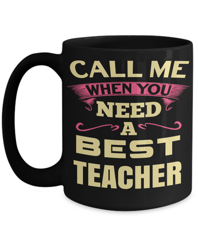 Best Teacher Mug - Teacher Gifts For Christmas - Funny Teacher Gift Ideas - Retirement Gifts For Teachers - Call Me When You Need a Best Teacher Black Mug - Coffee Mug - YesECart