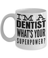 Funny Dentist Gifts - Gift For Dentist - Dentist Mug - I am a Dentist Whats Your Superpower - Coffee Mug - YesECart