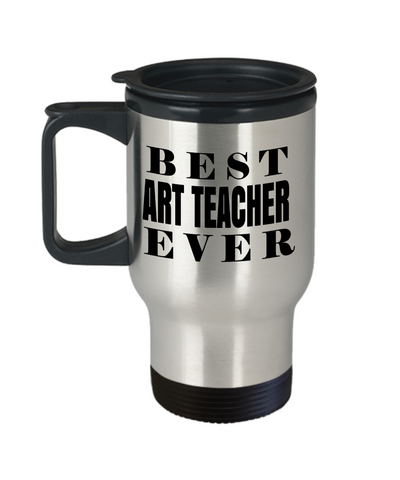 Art Teacher Travel Mug - Art Teacher Mug - Best Art Teacher Ever - Travel Mug - YesECart
