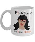 Bitch Please I'm From Chicago-chicago mug-chicago coffee mug-mug chicago-chicago gifts-chicago gift ideas - Coffee Mug - YesECart