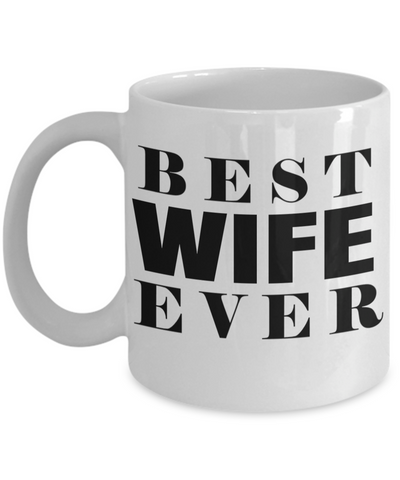 Best Wife Coffee Mug - Anniversary Gifts For Wife - Best Gift Ideas For Wife - Gifts For Wife Birthday - Best Wife Ever White Mug - Coffee Mug - YesECart
