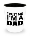 Fathers Day Gift- Unique Gifts For Dad - Best Dad Gifts - Gift Ideas For Dad -Trust me I'm A Dad Shot Glass - Shot Glass - YesECart