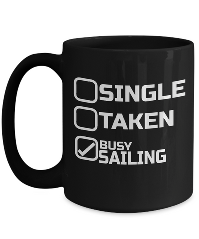 Captain Mug - 15oz Coffee Mug - Sailing Mug - Boating Mug - Sailing Gifts For Men - Single Taken Busy Sailing - Coffee Mug - YesECart