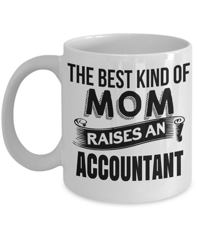 Funny Accountant Mug - Funny Accountant Gifts for Women or Men - Retired Tax Accountant Gifts Idea - The Best Kind of Mom Raises An Accountant - Coffee Mug - YesECart