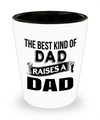 Fathers Day Gift- Unique Gifts For Dad - Best Dad Gifts - Gift Ideas For Dad -The Best Kind Of Dad Raises A Dad Shot Glass - Shot Glass - YesECart