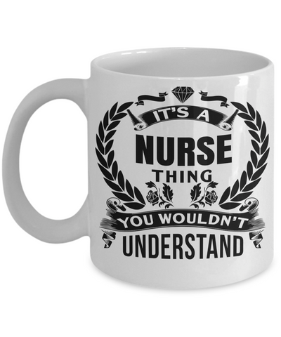 Best Nurse Gifts For Woman - Nurse Gifts - Funny Nurse Mug - Its a Nurse Thing You Would Not Understand - Coffee Mug - YesECart