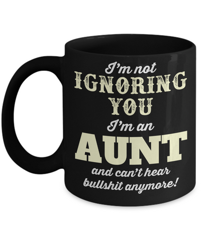 Great Aunt Mug - Best Aunt Mug - Great Aunt Gifts - Birthday Gift For Aunt - Aunt and Niece Gifts - Aunt Gifts From Nephew - i am not ignoring  you i am an aunt and cant hear bullshit anymore Black Mug - Coffee Mug - YesECart