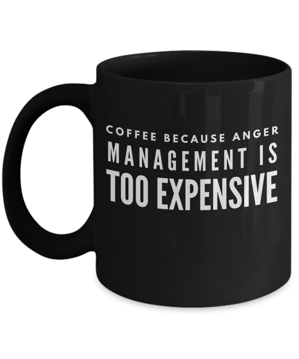 Coffee Because Anger Management Is Too Expensive – Cheap ...