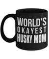 Husky Coffee Mug-Husky Gifts-Gifts For Husky Lovers-Husky Mom-Worlds Okayest Husky Mom Black Mug - Coffee Mug - YesECart