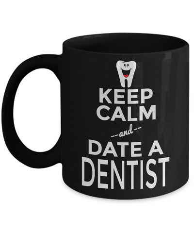 Funny Dentist Gifts - Gift For Dentist - Dentist Mug - Keep Calm And Date A Dentist - Coffee Mug - YesECart