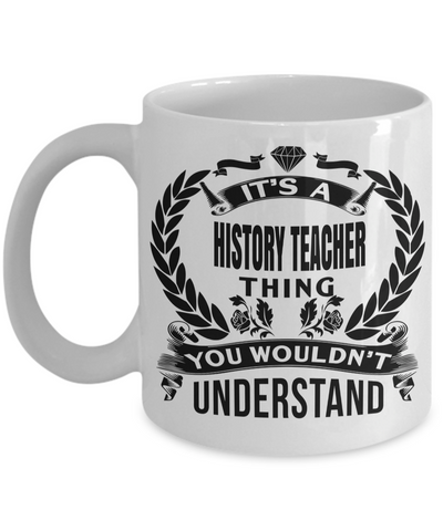 Best History Teacher Gifts - Funny History Teachers Mug - Its a History Thing You Would Not Understand White Mug - Coffee Mug - YesECart