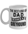 Greyhound Coffee Mug-Greyhound Gifts-Gifts For Greyhound Lovers-Greyhound Dad-The Best Kind of Dad Raises a Greyhound White Mug - Coffee Mug - YesECart