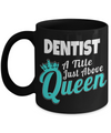 Funny Dentist Gifts - Gift For Dentist - Dentist Mug - Dentist A Tile Just Above Queen - Coffee Mug - YesECart
