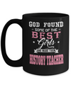 Best History Teacher Mug - 15oz History Teacher Coffee Mug -Teacher Gifts For Christmas - God Found Some Of The Best Girls And Made Them History Teacher - Coffee Mug - YesECart
