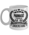 Funny Pharmacist Gifts For Women Or Men - Pharmacist Retirement Gift Idea - Funny Pharmacist Mug - Its A Pharmacist Thing You Would Not Understand - Coffee Mug - YesECart