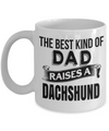 Dachshund Gifts For Men-Dachshund Mug Coffee-Gifts For Dachshund Lovers-The Best Kind of Dad Raises a Dachshund White Mug - Coffee Mug - YesECart
