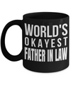 Best Birthday Gifts For Father In Law - Father In Law Coffee Mug - Gift Ideas For Father In Law  For Wedding - Worlds Okayest Father in Law Black Mug - Coffee Mug - YesECart