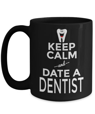15oz Dentist Coffee Mug - Funny Dentist Mug - Gift For Dentist - Dentist Mug - Keep Calm And Date A Dentist - Coffee Mug - YesECart