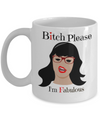 Bitch Please I'm Fabulous-Funny Mugs For Women - Coffee Mug - YesECart
