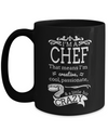 Cook Gift - 15oz Coffee Mug - Chef Mug - Culinary Gifts For Men - I Am Chef That Means I Am Cool Passionate Little Bit Crazy - Coffee Mug - YesECart