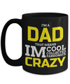 Best Dad 15oz Coffee Mug- Mugs For Dad - Number One Dad Mug - Dad Coffee Mug - Unique Gifts For Dad - Best Dad Gifts - Gift Ideas For Dad - I Am A Dad That Means I Am Cool Collected Passionate Crazy - Coffee Mug - YesECart