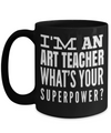 Art Teacher Gifts - Art Teacher Mug - 15oz Coffee Mug - I Am An Art Teacher Whats Your Superpower - Coffee Mug - YesECart