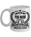 Black Pug Mug-Pug Dog Gifts-Black Pug Gifts-Pug Mom-Its a Pug Mom Thing You Would Not Understand White Mug - Coffee Mug - YesECart