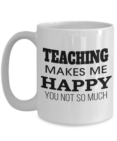 Best Teacher Mug - 15oz Teacher Coffee Mug - Teacher Gifts For Christmas - Funny Teacher Gift Ideas - Retirement Gifts For Teachers - Teacher Makes Me Happy You Not So Much - Coffee Mug - YesECart