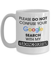 Best Teacher Mug - 15oz Teacher Coffee Mug - Teacher Gifts For Christmas - Funny Teacher Gift Ideas - Retirement Gifts For Teachers - Please Do Not Confuse Your Google Search With My Teaching Degree - Coffee Mug - YesECart