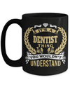 15oz Dentist Coffee Mug - Funny Dentist Mug - Gift For Dentist - Dentist Mug - Its A Dentist Thing You Would Not Understand - Coffee Mug - YesECart